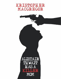 Cover Alistair Thwait Has a Killer Mom