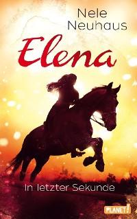 Cover Elena – Ein Leben für Pferde 7: In letzter Sekunde