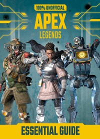 Cover 100% Unofficial Apex Legends Essential Guide