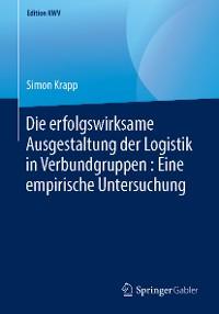 Cover Die erfolgswirksame Ausgestaltung der Logistik in Verbundgruppen : Eine empirische Untersuchung