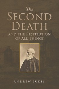 Cover Second Death and the Restitution of All Things