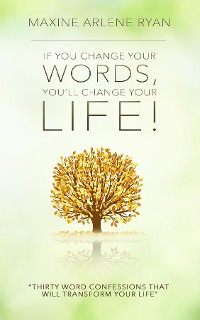 Cover If You Change Your Words, You'll Change Your Life!