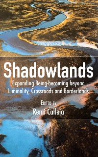 Cover Shadowlands: Expanding Being-becoming beyond Liminality, Crossroads and Borderlands