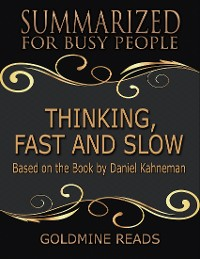Cover Thinking, Fast and Slow - Summarized for Busy People: Based On the Book By Daniel Kahneman