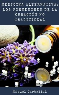 Cover Medicina Alternativa: Los Pormenores de la Curación No Tradicional
