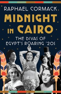 Cover Midnight in Cairo: The Divas of Egypt's Roaring '20s