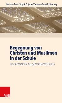 Cover Begegnung von Christen und Muslimen in der Schule
