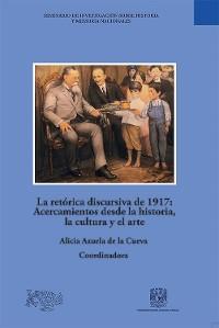 Cover La retórica discursiva de 1917: Acercamientos desde la historia, la cultura y el arte