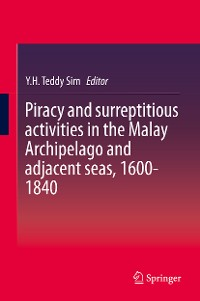 Cover Piracy and surreptitious activities in the Malay Archipelago and adjacent seas, 1600-1840
