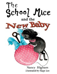 Cover The School Mice and the New Baby: Book 7 For both boys and girls ages 6-12 Grades