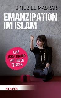 Cover Emanzipation im Islam - Eine Abrechnung mit ihren Feinden
