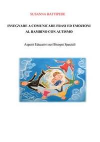 Cover INSEGNARE A COMUNICARE FRASI ED EMOZIONI AL BAMBINO CON AUTISMO. Aspetti Educativi nei Bisogni Speciali