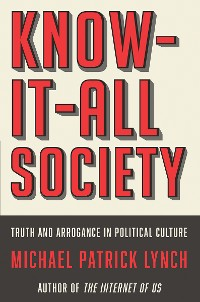 Cover Know-It-All Society: Truth and Arrogance in Political Culture