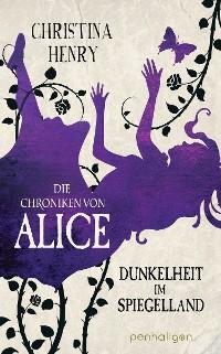 Cover Die Chroniken von Alice - Dunkelheit im Spiegelland