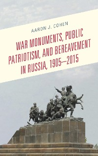 Cover War Monuments, Public Patriotism, and Bereavement in Russia, 1905–2015