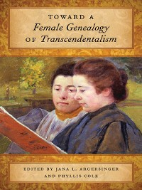 Cover Toward a Female Genealogy of Transcendentalism