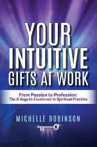Cover Your Intuitive Gifts At Work: From Passion to Profession