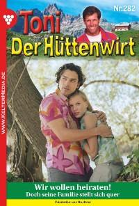 Cover Toni der Hüttenwirt 282 – Heimatroman