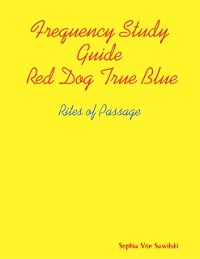 Cover Frequency Study Guide, Red Dog, True Blue: Rites of Passage