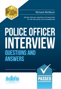 Cover Police Officer Interview Questions and Answers 2016 Edition for the new Day 1 Assessment Centre Interview Questions and Final Interview (NEW CORE COMPETENCIES)