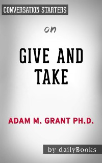 Cover Give and Take: Why Helping Others Drives Our Success by Adam Grant | Conversation Starters