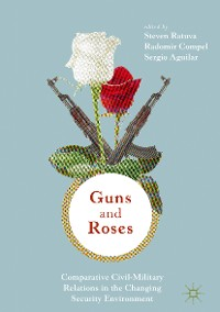 Cover Guns & Roses: Comparative Civil-Military Relations in the Changing Security Environment