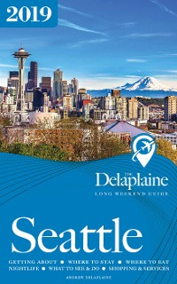Cover SEATTLE - The Delaplaine 2019 Long Weekend Guide