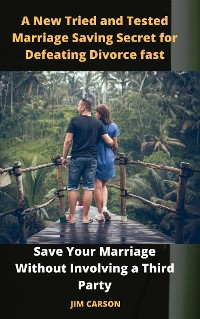 Cover A New Tried and Tested Marriage Saving Secret for Defeating Divorce fast.