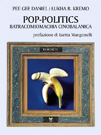Cover Pop-politics. Batracomiomachia cinobalanica