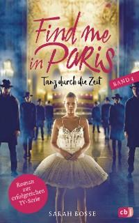 Cover Find me in Paris - Tanz durch die Zeit (Band 3)