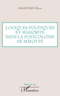 Cover Logiques politiques et mahorite dans la postcolonie de mayot