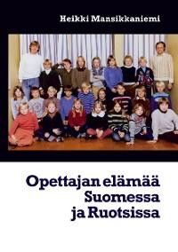 Cover Opettajan elämää Suomessa ja Ruotsissa