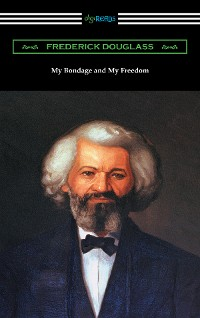 Cover My Bondage and My Freedom (with an Introduction by James McCune Smith)