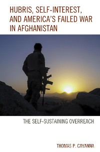 Cover Hubris, Self-Interest, and America's Failed War in Afghanistan