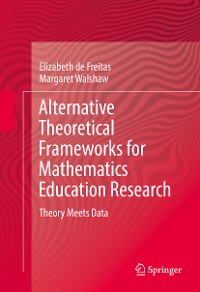 Cover Alternative Theoretical Frameworks for Mathematics Education Research