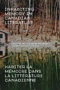 Cover Inhabiting Memory in Canadian Literature / Habiter la mémoire dans la littérature canadienne