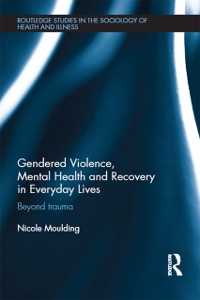 Cover Gendered Violence, Abuse and Mental Health in Everyday Lives