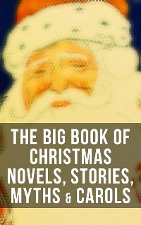 Cover The Big Book of Christmas Novels, Stories, Myths & Carols