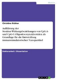 Cover Aufklärung der Struktur-Wirkungsbeziehungen von CpG-A- und CpG-C-Oligodesoxynukleotiden als Grundlage für die Entwicklung immunstimulatorischer Nanopartikel