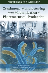 Cover Continuous Manufacturing for the Modernization of Pharmaceutical Production