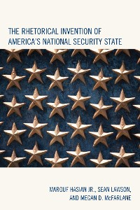 Cover The Rhetorical Invention of America's National Security State