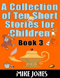 Cover A Collection of Ten Short Stories for Children – Book 3