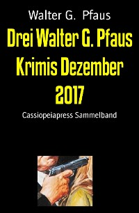 Cover Drei Walter G. Pfaus Krimis Dezember 2017