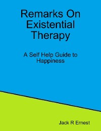 Cover Remarks On Existential Therapy: A Self Help Guide to Happiness