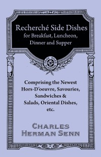 Cover Recherché Side Dishes for Breakfast, Luncheon, Dinner and Supper - Comprising the Newest Hors-D'oeuvre, Savouries, Sandwiches & Salads, Oriental Dishes, etc.