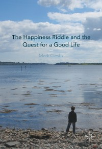 Cover The Happiness Riddle and the Quest for a Good Life