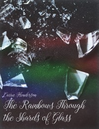 Cover The Rainbows Through the Shards of Glass