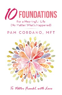 Cover 10 Foundations for a Meaningful Life (No Matter What's Happened)