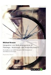 Cover Integration von Risikomanagement in Planungs-, Steuerungs- und Kontrollsystemen