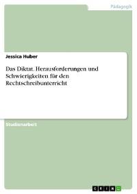 Cover Das Diktat. Herausforderungen und Schwierigkeiten für den Rechtschreibunterricht